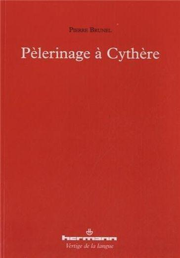 Pelerinage a cythere  - Pierre Brunel