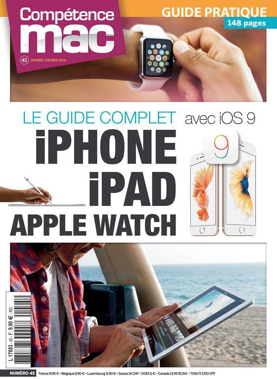 Competence Mac N.45 ; Le Guide Complet Iphone, Ipad, Apple Watch Avec Ios 9  - Collectif
