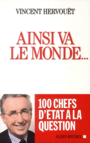 Ainsi va le monde... 100 chefs d'État à la question  - Vincent Hervouet