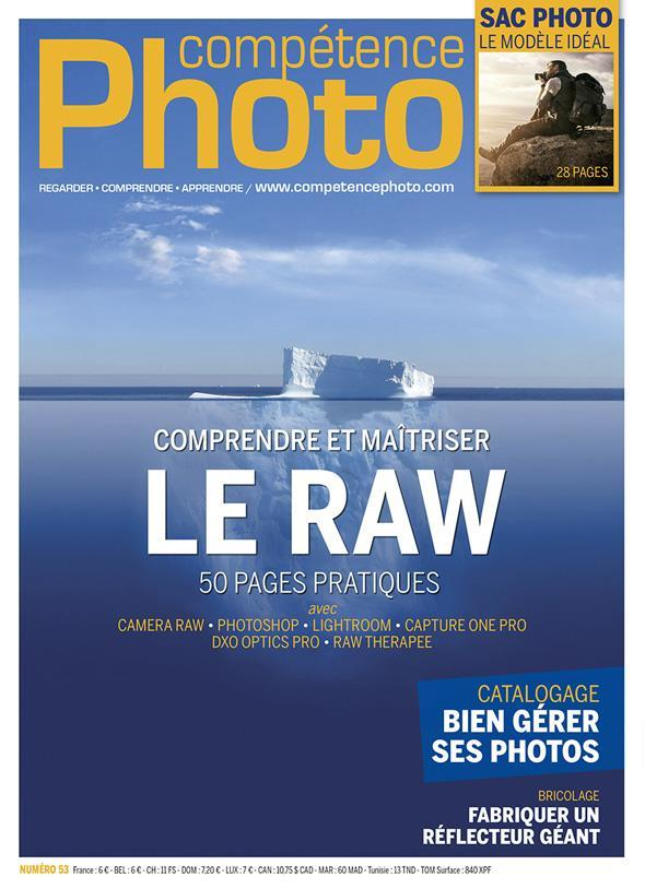 Competence Photo N.53 ; Comprendre Et Maîtriser Le Raw  - Collectif