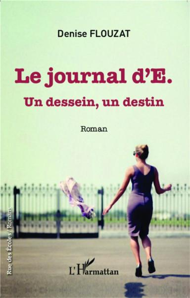Journal D'E Un Dessein Un Destin  Roman  - Denise Flouzat