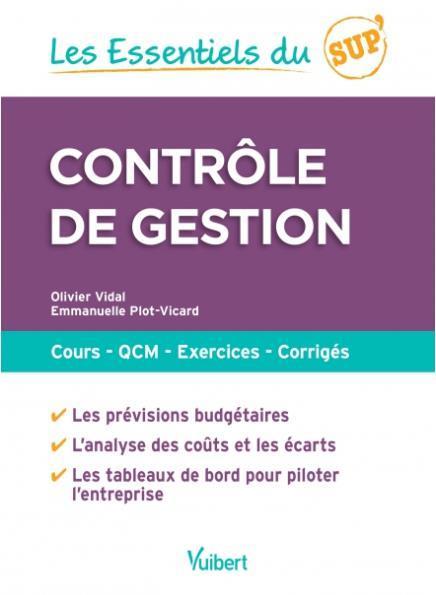 Contrôle de gestion ; cours, QCM, exercices, corrigés - Olivier Vidal, Emmanuelle Plot-Vicard ...