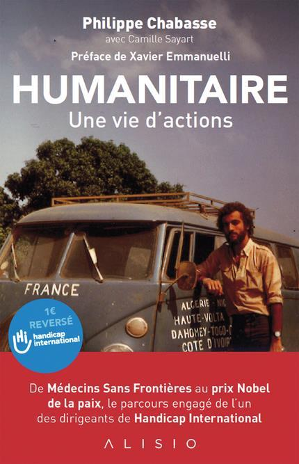 Vente  Humanitaire ; une vie d'actions  - Philippe Chabasse  - Camille Sayart