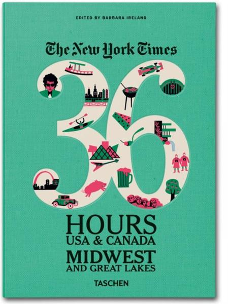 The New York Times ; 36 Hours ; USA & Canada ; Midwest & Great Lakes  - Barbara Ireland