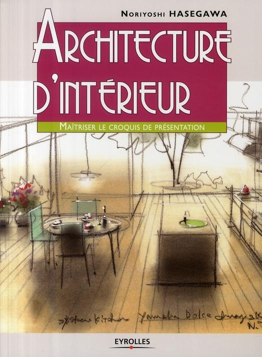 livre architecture d 39 int rieur ma triser le croquis de pr sentation hasegawa noriyoshi. Black Bedroom Furniture Sets. Home Design Ideas