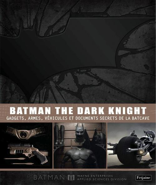 Batman the dark knight ; gadgets, armes, véhicules et documents secrets de la Batcave  - Brandon T. Snider