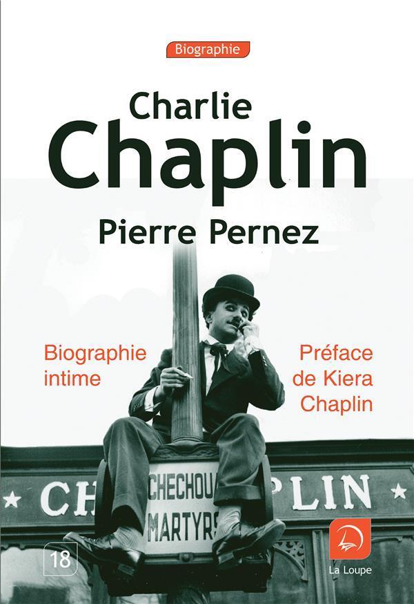 Charlie Chaplin. Biographie intime - Pierre Pernez