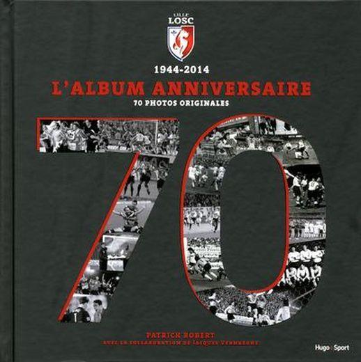 livre lille losc 1944 2014 l 39 album anniversaire robert patrick verhaeghe jacques. Black Bedroom Furniture Sets. Home Design Ideas