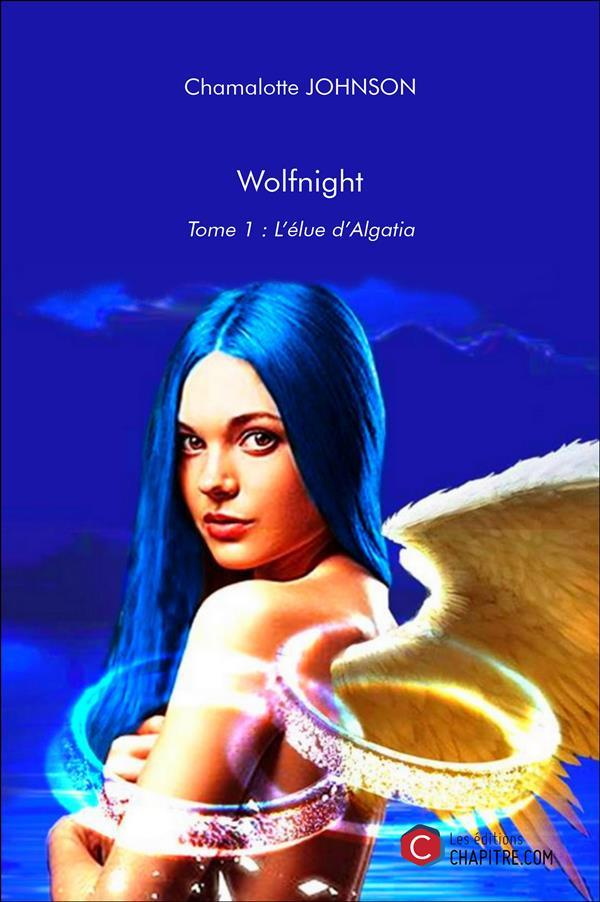 Wolfnight t.1 ; l'élue d'Algatia  - Chamalotte Johnson