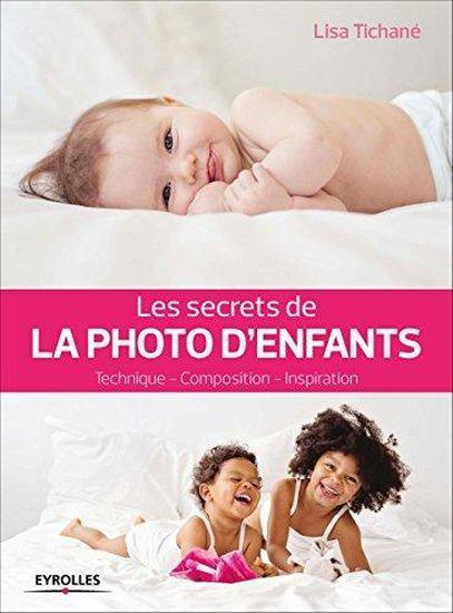 Les secrets de la photo d'enfants ; technique ; composition ; inspiration  - Lisa Tichane
