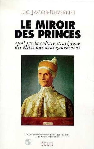 Livre Miroir Des Princes Essai Sur La Culture Strategique Des Elites Qui Nous Gouvernent Le