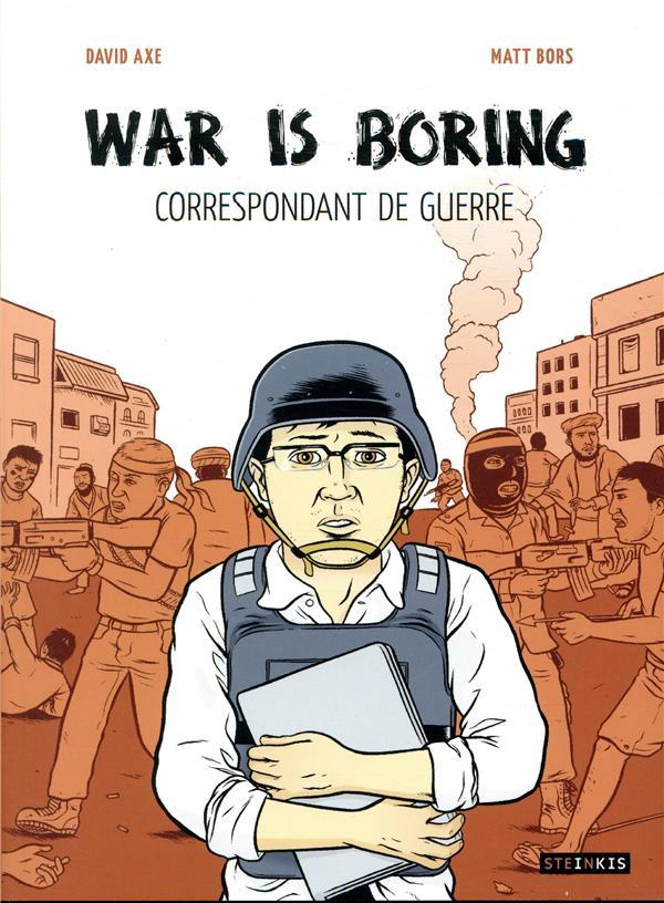 Vente  War is boring ; correspondant de guerre  - Axe David / Bors Mat  - Axe David / Bors Mat  - Mat Bors  - David Axe