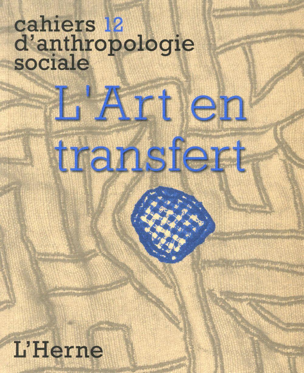 Vente  CAHIERS D'ANTHROPOLOGIE SOCIALE T.12 ; l'art en transfert  - Collectif