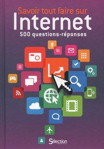 Savoir tout faire sur internet 500 questions r ponses collectif belgi - Tout savoir sur internet ...