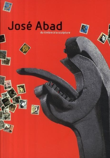 José Abad ; du timbre à la sculpture  - Collectif