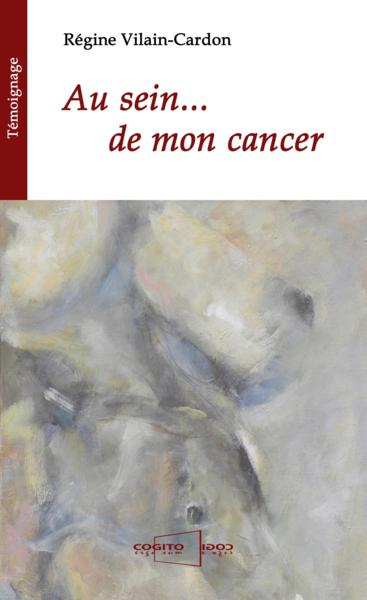 Au Sein... De Mon Cancer  - Regine Vilain-Cardon