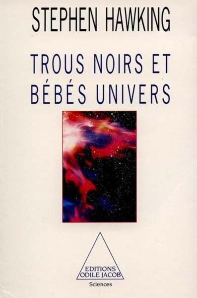 Trous noirs et bébés univers  - Stephen William Hawking