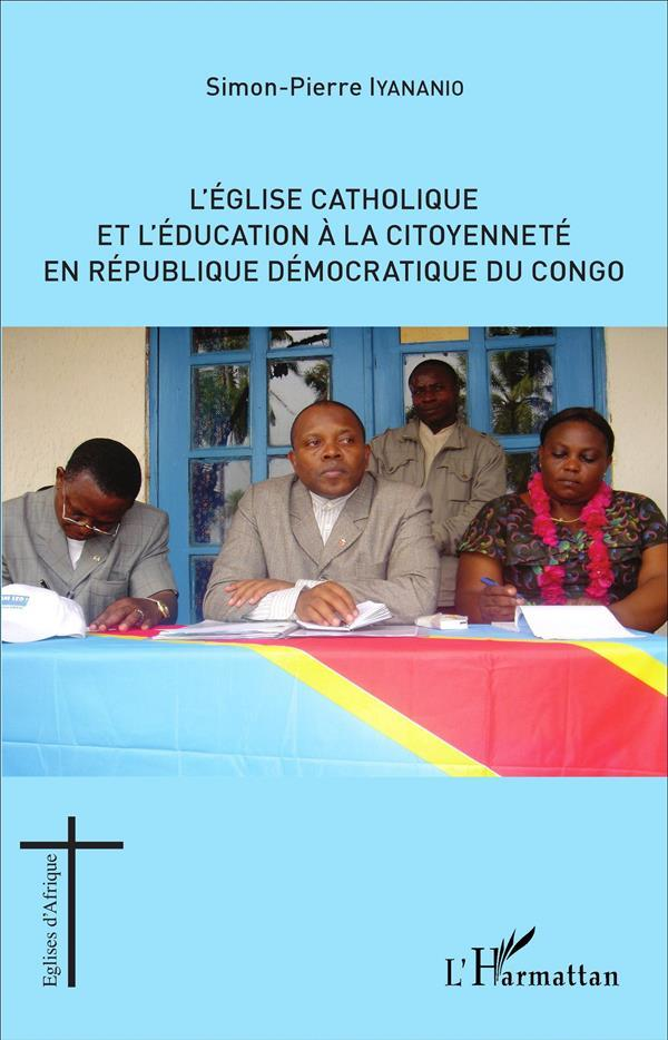 L'eglise catholique et l'education a la citoyennete en republique democratique du congo  - Iyananio Simon Pierr  - Iyananio Simon-Pierr
