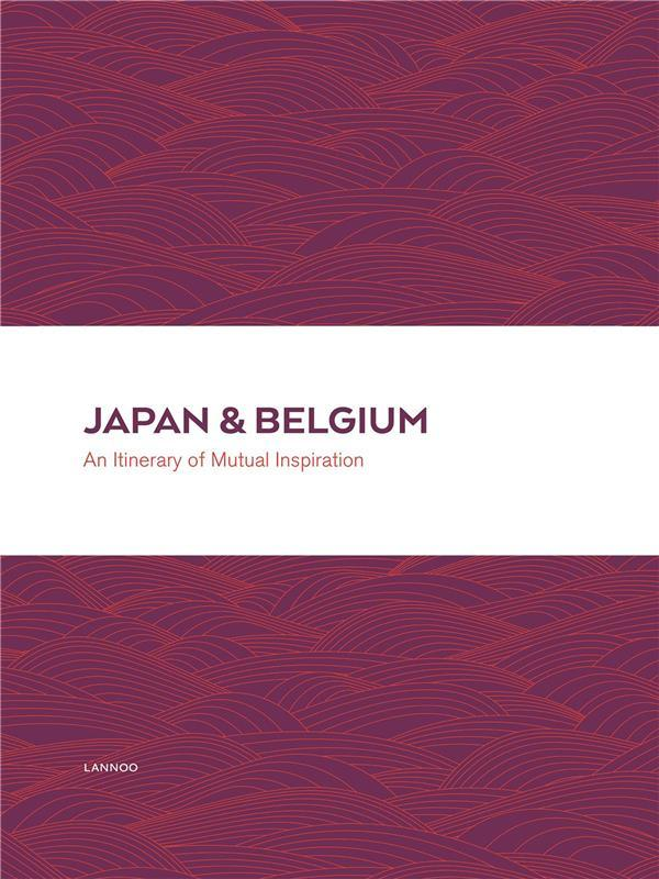 Japan & Belgium ; an itinerary of mutual inspiration  - Willy Vande Walle