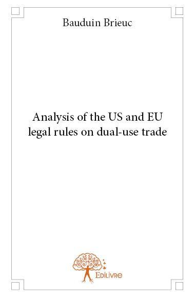 Vente  Analysis of the US and EU legal rules on dual-use trade  - Brieuc Bauduin