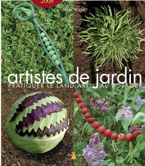 Livre artistes de jardin pratiquer le land art au for Artistes de jardin