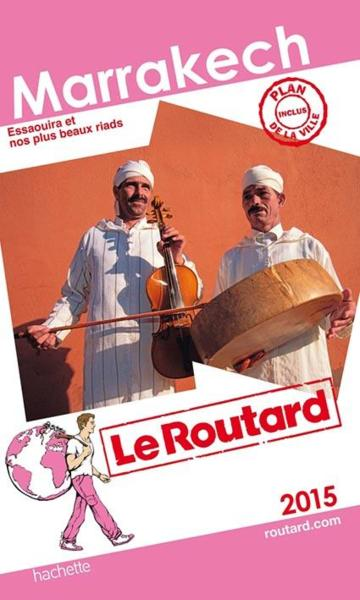 GUIDE DU ROUTARD ; Marrakech (édition 2015)  - Collectif Hachette