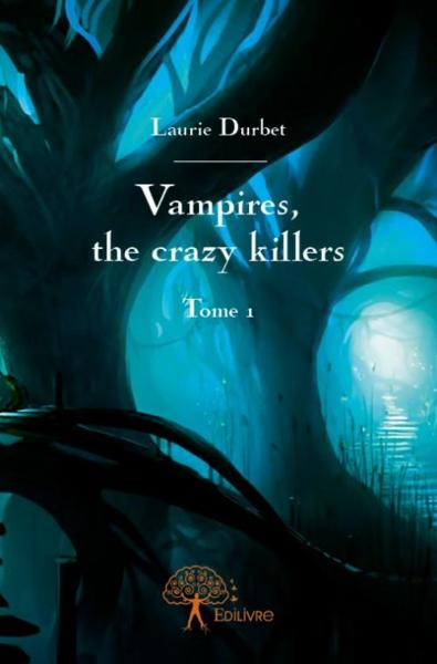 Vampires, the crazy killers  - Laurie Durbet