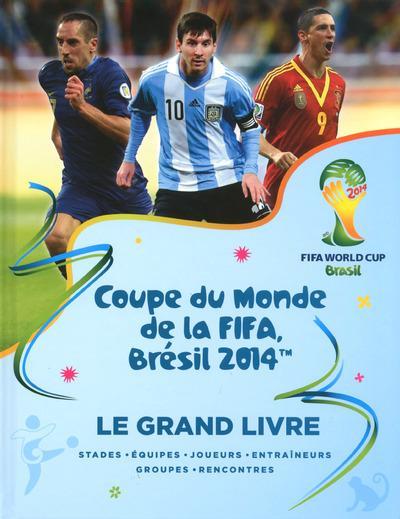 Livre coupe du monde de la fifa br sil 2014 le grand - Coupe du monde de la fifa bresil 2014 ...