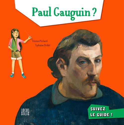 Paul Gaugin ? Suivez le guide !  - Tristan Pichard  - Bruno Pilorget