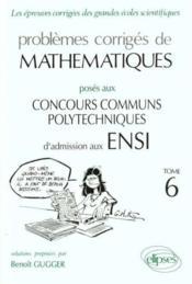 Problemes Corriges De Mathematiques Ensi Tome 6 1992-1994 - Couverture - Format classique