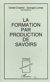 La formation par production de savoirs - Couverture - Format classique