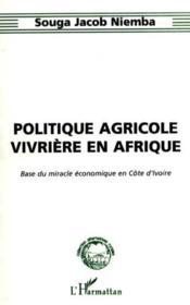 Politique Agricole Vivriere En Afrique ; Base Du Miracle Economique En Cote D'Ivoire - Couverture - Format classique