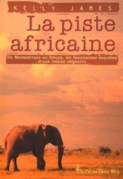 La piste africaine ; du Mozambique au Kenya, les fascinantes enquêtes d'une femme détective - Intérieur - Format classique