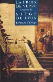La croix de verre ; le siège de Lyon - Intérieur - Format classique