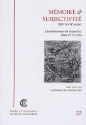 Mémoire et subjectivité (XIV-XVII siècle) ; l'entrelacement de memoria, fama & historia - Couverture - Format classique