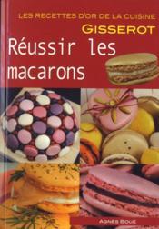 Reussir Les Macarons – Recettes D'Or Nouvelle Edition – Boue, Agnes