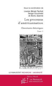 Les processus d'américanisation. t.1 ; ouverture théorique - Couverture - Format classique