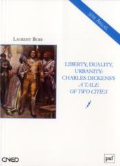 Vente livre :  Liberty, duality, urbanity : Charles Dickens ; a tale of two cities  - Laurent Bury