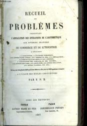 Recueil De Problemes Presentant L'Application Des Operations De L'Arithmetiques Aux Diverses Branches Du Commerce Et De L'Industrie - Couverture - Format classique