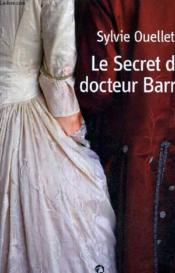 Le secret du docteur Barry  - Sylvie Ouellette