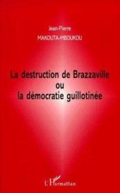 La destruction de Brazzaville ou la démocratie guillotinée - Couverture - Format classique
