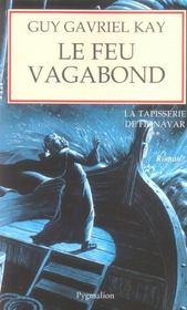 La Tapisserie De Fionavar T.2 ; Le Feu Vagabond - Intérieur - Format classique