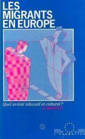 Les migrants en Europe ; quel avenir éducatif et culturel ? - Couverture - Format classique