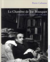 La chambre de Joe Bousquet ; enquête et écrits sur une collection - Couverture - Format classique