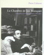 La chambre de Joe Bousquet ; enquête et écrits sur une collection - Intérieur - Format classique