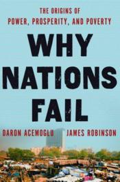 Vente livre :  Why nations fail ; the origins of power, prosperity and poverty  - Daron Acemoglu - James A. Robinson