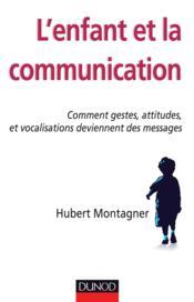 L'enfant et la communication ; comment gestes, attitudes et vocalisations deviennent des messages - Couverture - Format classique
