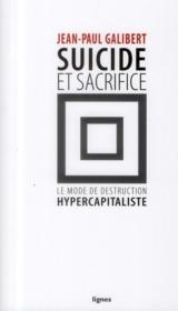 Vente livre :  Suicide et sacrifice ; le mode de destruction hypercapitaliste  - Jean-Paul Galibert