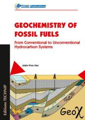 Vente livre :  Geochemistry of fossil fuels ; from conventional to unconventional hydrocarbon systems  - Alain-Yves Huc