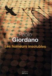 Vente livre :  Les humeurs insolubles  - Paolo Giordano